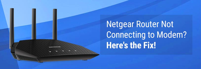 Netgear Router Not Connecting to Modem? Here's the Fix!